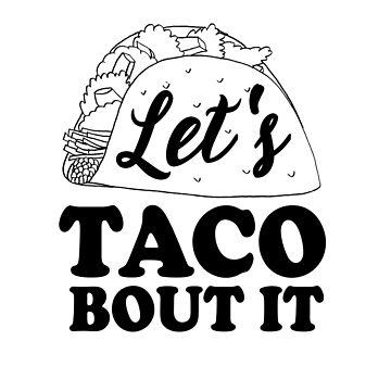 Let's Taco Bout It by heyrk