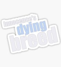 Innocence's a dying breed  Sticker