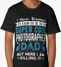 I Never dreamed I'd grow up to be a super cool Photographer Dad Long T-Shirt