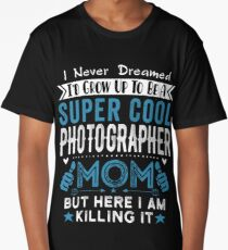 I Never dreamed I'd grow up to be a super cool Photographer Mom Long T-Shirt