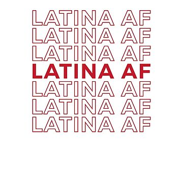 Latina AF Girl, Latin Pride, Proud Mexican by santiagodesign
