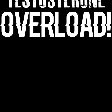 Testosterone Overload - TRT Funny Saying by BullQuacky