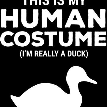 This Is My Human Costume I'm Really A Duck T-shirt by zcecmza