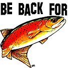 Gone Fishing Be Back For Hunting Fly Fishing Yellowstone Cutthroat Trout Rocky Mountains Fish Char Jackie Carpenter Art Gift Father Dad Husband Wife Best Seller by Jackie Carpenter