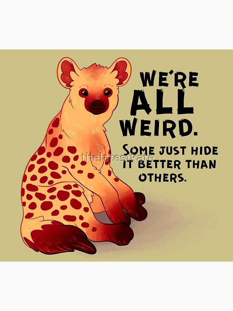 """We're ALL Weird"" Hyena by thelatestkate"