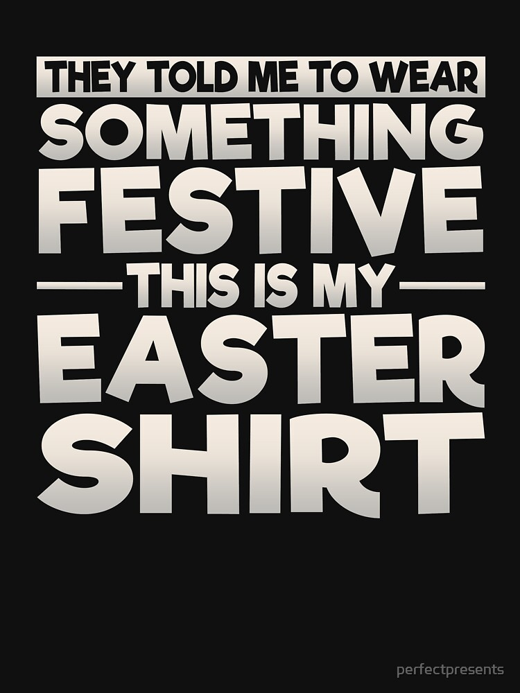 This Is My Festive Easter Shirt by perfectpresents