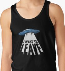 I Want To Leave Tank Top