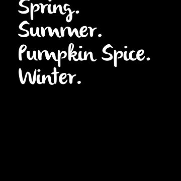 Spring Summer Pumpkin Spice Winter by hadicazvysavaca