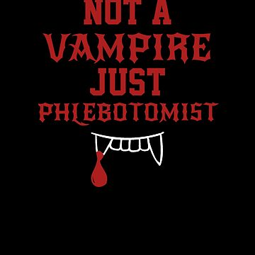 Not a Vampire Just Phlebotomist by hadicazvysavaca