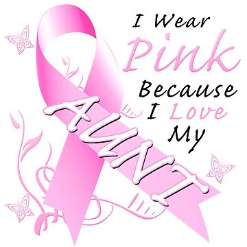 Breast Cancer Awareness I Wear Pink For My Aunt by magiktees