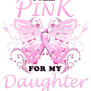 Breast Cancer Awareness Butterfly I Wear Pink For My Daughter by magiktees