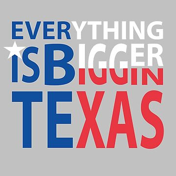 Everything is Bigger in Texas  by DeLaFont