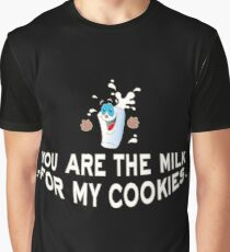 You are the milk for my cookies happy milk glass Graphic T-Shirt