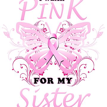 Breast Cancer Awareness Butterfly I Wear Pink For My Sister by magiktees