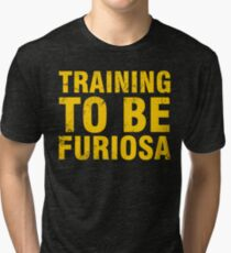 Training to be Furiosa - Mad Max Fury Road Tri-blend T-Shirt