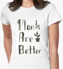 Plants Are Better Women's Fitted T-Shirt