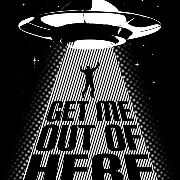 UFO - Get Me Out Of Here by wearbaer