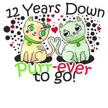 '12 Years Down Purr-ever To Go' Cute Anniversary Gift by leyogi