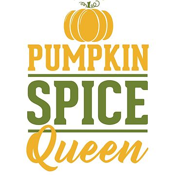 Pumpkin Spice Queen by rockpapershirts
