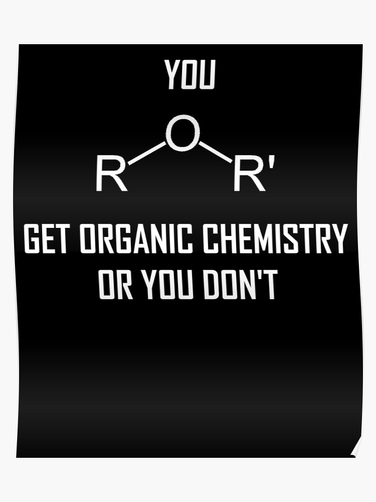 7054f1c2 You Ether Get Organic Chemistry, Or You Don't- Funny Chemistry Joke Poster
