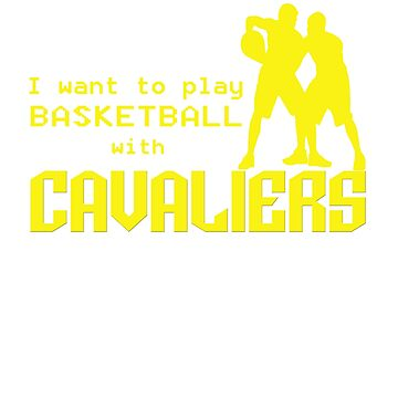 I Want to Play BasketBall Fan with Cleveland Cavaliers by simplyoj