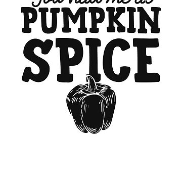 You Had Me At Pumpkin Spice by rockpapershirts