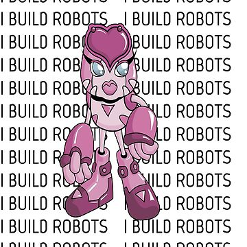 "I Build Robots Robotics Robotics Engineer Robobot ""Off to Mars""  Robo-Girl / Robotics Girl by ProjectX23"