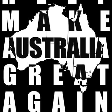 Make Australia Great Again by Ranmaclurkin