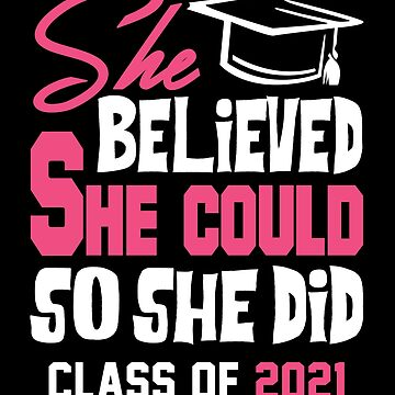Class of 2021. She Believed She Could So She Did. by KsuAnn