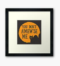 You Don't A'MEW'se Me Framed Print