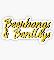 Beerbongs and bentleys Sticker