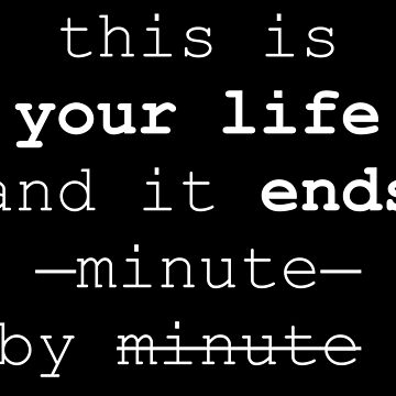 This is your life and it ends minute by minute by Merius