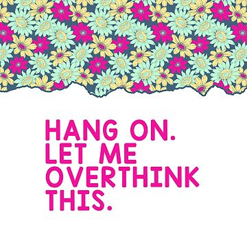 Funny Overthinking T-shirt: Hang On Let Me Overthink This by drakouv