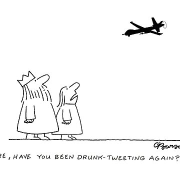 Sire, Have You Been Drunk Tweeting Again? by CharleyBarsotti