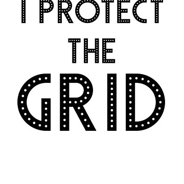 I Protect The Grid - Electric Lineman by WUOdesigns