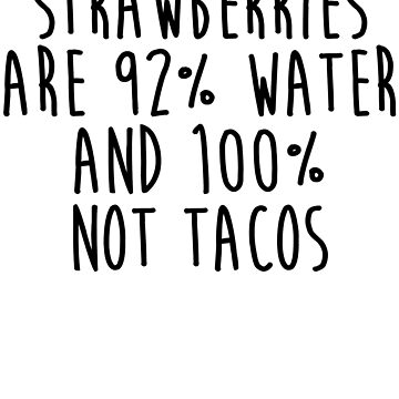 Strawberries Are 92% Water And 100% Not Tacos by kamrankhan