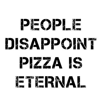 People Disappoint Pizza Is Eternal by JStuartArt