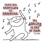 There are shortcuts to happiness ... like dancing ! Quote / Cat doodle by eyecreate