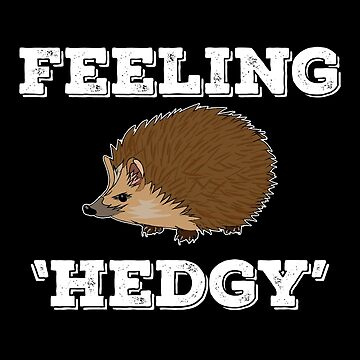 Hedgehog Funny Design - Feeling Hedgy by kudostees