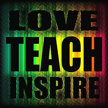 Love Teach Inspire Back to School Teachers by RiffXS
