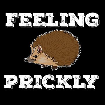 Hedgehog Funny Design - Feeling Prickly by kudostees