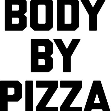 Body By Pizza by noisebotllc