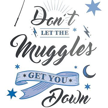 Don't Let T-Shirt The Muggles Tee Get You Down Tshirt Wizardy And Witchcraft Large Coffee Mug Card Pillow Case Sticker Duvet Gift Ideas Men Women Kids by buenapinta