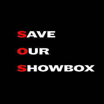 Save Our Showbox  by eightyeightjoe