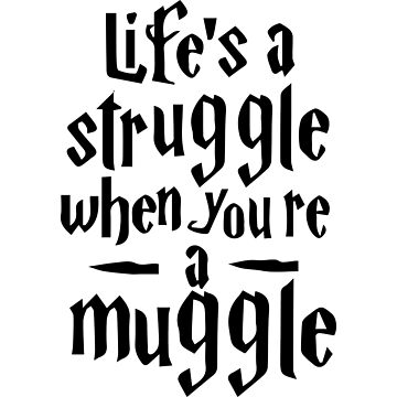 Life's A Struggle T-Shirt When Youre a Muggle Tshirt Funny Quote Shirt HP Fan Tee Wizardy And Witchcraft Large Coffee Mug Card Pillow Case Sticker Duvet Gift Ideas Men Women Kids by buenapinta