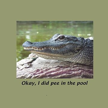 Alligator I did pee in the pool by ccnnddrr55