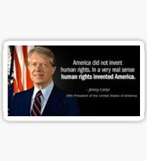 """""""America did not invent Human Rights. Human Rights invented America!""""....President James Carter Sticker"""