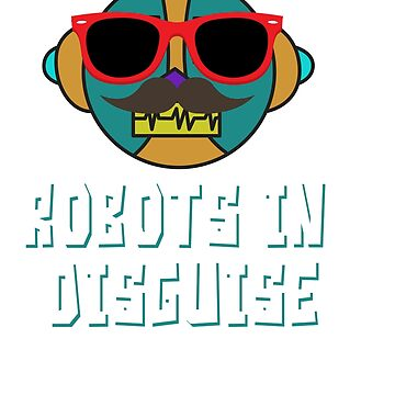 Funny Disguise Tshirt Design Robots in disguise by Customdesign200