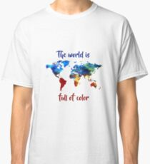 The World Is Full Of Color Classic T-Shirt