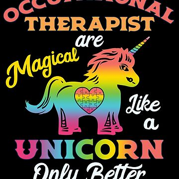 Occupational Therapy Unicorn OT Therapist by TheLariat
